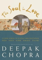 The Soul in Love: Classic Poems of Ecstasy and Exaltation by Deepak Chopra