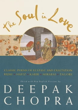 Book The Soul in Love: Classic Poems of Ecstasy and Exaltation by Deepak Chopra
