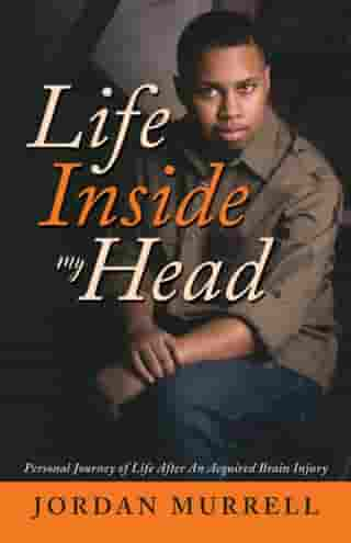 Life Inside My Head: Personal Journey of Life After an Acquired Brain Injury