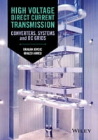 High Voltage Direct Current Transmission: Converters, Systems and DC Grids