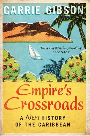 Empire's Crossroads The Caribbean From Columbus to the Present Day