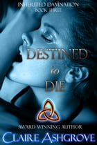 Destined to Die by Claire Ashgrove