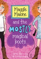 Maggie Malone and the Mostly Magical Boots