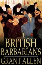 The British Barbarians by Grant Allen