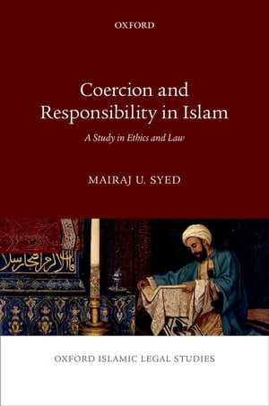 Coercion and Responsibility in Islam A Study in Ethics and Law