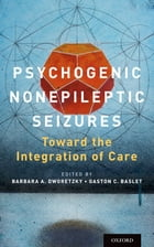 Psychogenic Nonepileptic Seizures: Toward the Integration of Care by Barbara A. Dworetzky