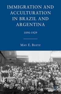 Immigration and Acculturation in Brazil and Argentina: 1890-1929