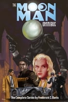 The Moon Man Omnibus: The Complete Series by Frederick C. Davis by Frederick C. Davis