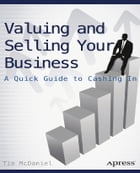 Valuing and Selling Your Business: A Quick Guide to Cashing In by Tim McDaniel