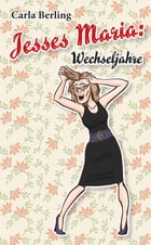 Jesses Maria - Wechseljahre by Carla Berling