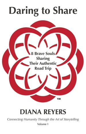 Daring to Share: 8 Brave Souls Sharing Their Authentic Road Trip by Diana Reyers