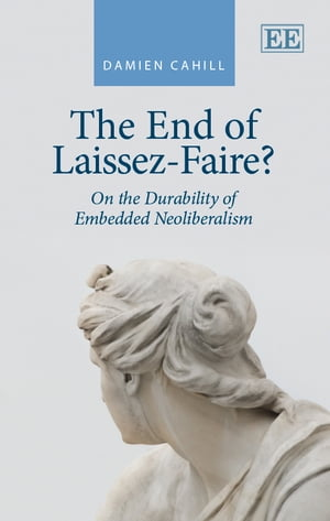 The End of Laissez-Faire?: On the Durability of Embedded Neoliberalism by Cahill