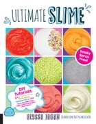 Ultimate Slime: DIY Tutorials for Crunchy Slime, Fluffy Slime, Fishbowl Slime, and More Than 100 Other Oddly Satisfy by Alyssa Jagan
