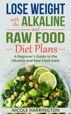 Lose Weight with the Alkaline and Raw Food Diet Plans by Nicole Harrington