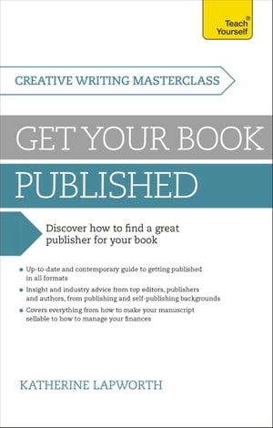 Masterclass: Get Your Book Published: Discover how to find a great publisher for your book by Katherine Lapworth