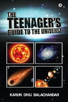 The Teenager's Guide to the Universe by Karun Divij Balachandar