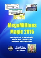 Megamillions Magic 2015: Strategies to Dramatically Boost Your Chances of Winning Megamillions by Terry Fisher