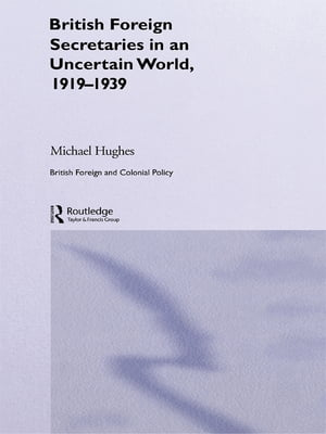 British Foreign Secretaries in an Uncertain World,  1919-1939