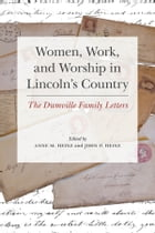 Women, Work, and Worship in Lincoln's Country: The Dumville Family Letters by Anne Heinz
