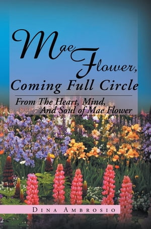 Mae Flower, Coming Full Circle: From the Heart, Mind, and Soul of Mae Flower