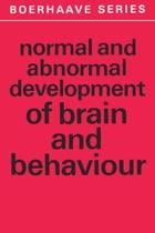 Normal and Abnormal Development of Brain and Behaviour by G.B.A. Stoelinga