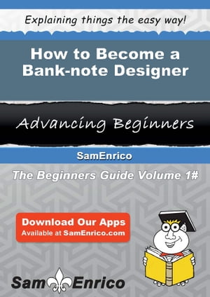 How to Become a Bank-note Designer: How to Become a Bank-note Designer by Van Prater