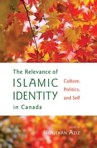 The Relevance of Islamic Identity in Canada: Culture, Politics, and Self