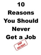 10 Reasons You Should Never Get a Job by Steve Pavlina
