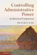Controlling Administrative Power: An Historical Comparison