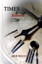 Times and Seasons: An Alternative View of the Day of the Lord