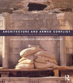 Architecture and Armed Conflict The Politics of Destruction