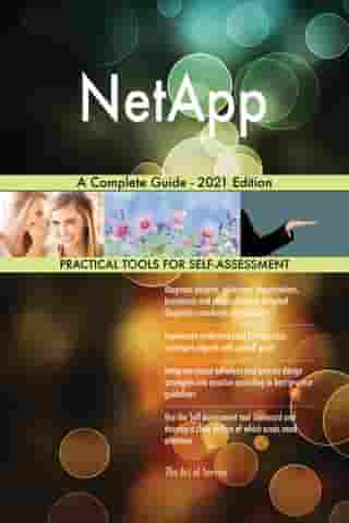 NetApp A Complete Guide - 2021 Edition by Gerardus Blokdyk