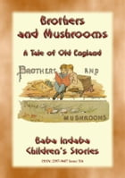 BROTHERS AND MUSHROOMS - An Old English Tale: Baba Indaba's Children's Stories - Issue 316 by Anon E. Mouse