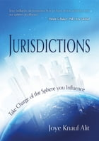 Jurisdictions: Take Charge of the Sphere You Influence by Joye Knauf Alit