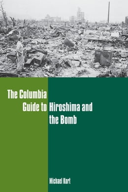 Book The Columbia Guide to Hiroshima and the Bomb by Michael Kort