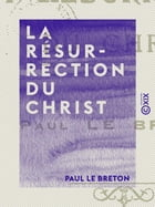 La Résurrection du Christ by Paul le Breton