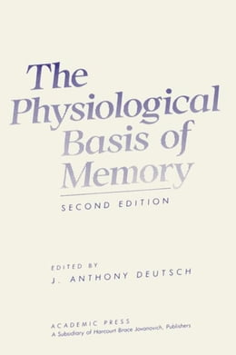 Book The Physiological Basis of Memory by Deutsch, J. Anthony