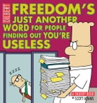 Freedom's Just Another Word for People Finding Out You're Useless: A Dilbert Book: A Dilbert Book by Scott Adams