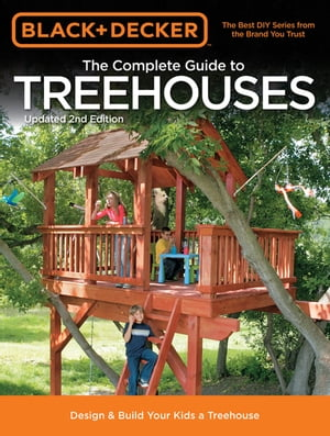 Black & Decker The Complete Guide to Treehouses, 2nd edition: Design & Build Your Kids a Treehouse: Design & Build Your Kids a Treehouse by Philip Schmidt