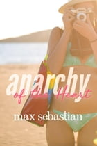 Anarchy of the Heart by Max Sebastian