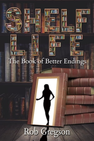 Shelf Life: The Book of Better Endings by Rob Gregson
