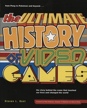 The Ultimate History of Video Games: Volume Two: from Pong to Pokemon and beyond...the story behind the craze that touched our li ves and changed the world by Steven L. Kent