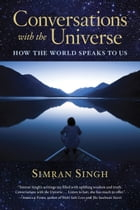 Conversations with the Universe: How the World Speaks to Us by Simran Singh