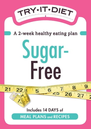Try-It Diet - Sugar-Free A two-week healthy eating plan