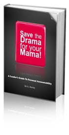 Save The Drama For Your Mama! A Leader's Guide To Personal Responsibility by Sheri Mackey
