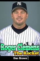 Roger Clemens - The Rocket by Dan Brown