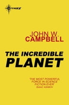 The Incredible Planet: Aarn Munro Book 2 by John W. Campbell