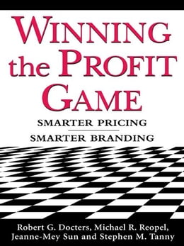 Book Winning the Profit Game: Smarter Pricing, Smarter Branding: Smarter Pricing, Smarter Branding by Docters, Robert