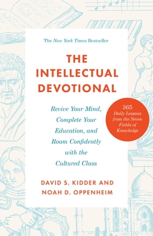 The Intellectual Devotional: Revive Your Mind, Complete Your Education, and Roam Confidently with the Culture by David S. Kidder