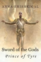 Sword of the Gods: Prince of Tyre: Book 2 of the Sword of the Gods saga by Anna Erishkigal